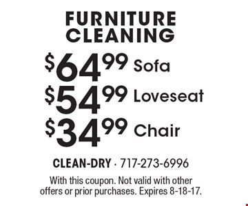 FURNITURE CLEANING. Chair $34.99 OR  Loveseat $54.99 Sofa $64.99. With this coupon. Not valid with other offers or prior purchases. Expires 8-18-17.