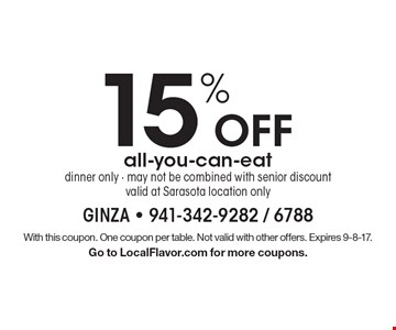 15% Off all-you-can-eat dinner only - may not be combined with senior discount valid at Sarasota location only. With this coupon. One coupon per table. Not valid with other offers. Expires 9-8-17. Go to LocalFlavor.com for more coupons.