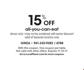 15% Off all-you-can-eat dinner only. May not be combined with senior discount. Valid at Sarasota location only. With this coupon. One coupon per table. Not valid with other offers. Expires 11-10-17. Go to LocalFlavor.com for more coupons.