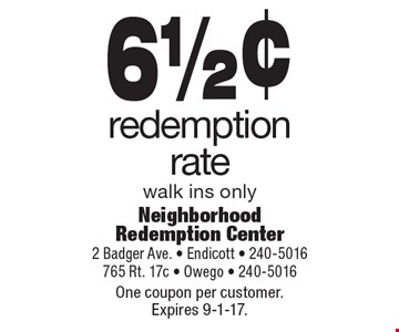 61/2¢ redemption rate. Walk ins only. One coupon per customer. Expires 9-1-17.