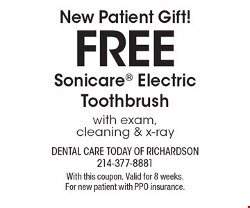 New Patient Gift! Free Sonicare Electric Toothbrush with exam, cleaning & x-ray. With this coupon. Valid for 8 weeks. For new patient with PPO insurance.