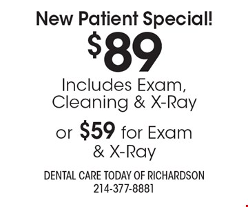 $89 New Patient Special! Includes Exam, Cleaning & X-Ray or $59 for Exam & X-Ray.