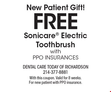 New Patient Gift! Free Sonicare Electric Toothbrush with PPO INSURANCES. With this coupon. Valid for 8 weeks. For new patient with PPO insurance.