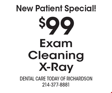 New Patient Special! $99 Exam, Cleaning, X-Ray.