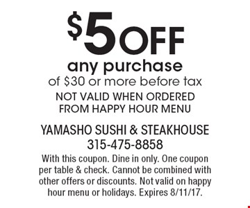 $5 Off any purchase of $30 or more before taxNOT VALID WHEN ORDERED FROM HAPPY HOUR MENU. With this coupon. Dine in only. One coupon per table & check. Cannot be combined with other offers or discounts. Not valid on happy hour menu or holidays. Expires 8/11/17.