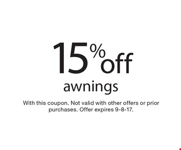 15% off awnings. With this coupon. Not valid with other offers or prior purchases. Offer expires 9-8-17.