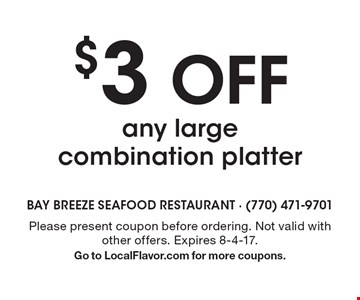 $3 OFF any large combination platter. Please present coupon before ordering. Not valid with other offers. Expires 8-4-17.Go to LocalFlavor.com for more coupons.