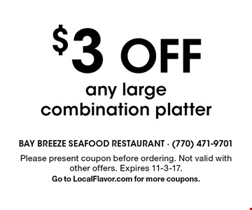 $3 OFF any large combination platter. Please present coupon before ordering. Not valid with other offers. Expires 11-3-17. Go to LocalFlavor.com for more coupons.