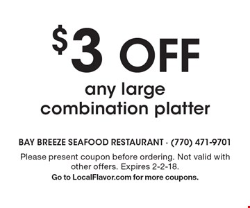$3 OFF any large combination platter. Please present coupon before ordering. Not valid with other offers. Expires 2-2-18. Go to LocalFlavor.com for more coupons.