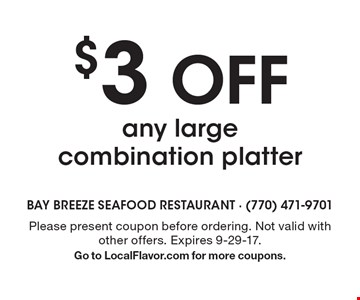 $3 off any large combination platter. Please present coupon before ordering. Not valid with other offers. Expires 9-29-17. Go to LocalFlavor.com for more coupons.