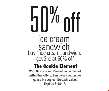 50% off ice cream sandwich. Buy 1 ice cream sandwich, get 2nd at 50% off. With this coupon. Cannot be combined with other offers. Limit one coupon per guest. No copies. No cash value. Expires 8-18-17.