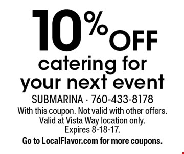 10% Off catering for your next event. With this coupon. Not valid with other offers. Valid at Vista Way location only. Expires 8-18-17. Go to LocalFlavor.com for more coupons.