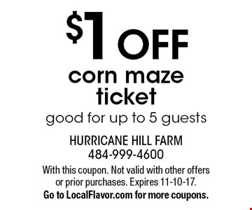 $1 OFF corn maze ticket. Good for up to 5 guests. With this coupon. Not valid with other offers or prior purchases. Expires 11-10-17. Go to LocalFlavor.com for more coupons.