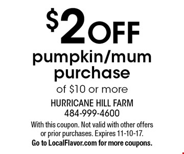 $2 OFF pumpkin/mum purchase of $10 or more. With this coupon. Not valid with other offers or prior purchases. Expires 11-10-17. Go to LocalFlavor.com for more coupons.