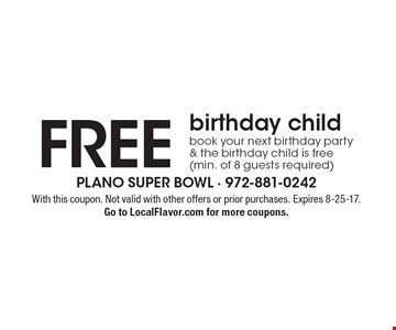 Free birthday child. Book your next birthday party & the birthday child is free (min. of 8 guests required). With this coupon. Not valid with other offers or prior purchases. Expires 8-25-17. Go to LocalFlavor.com for more coupons.