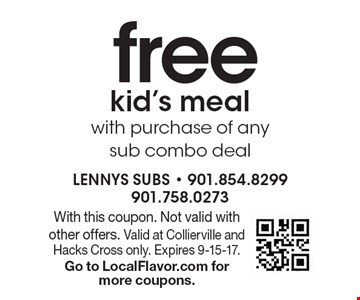 Free kid's meal with purchase of any sub combo deal. With this coupon. Not valid with other offers. Valid at Collierville and Hacks Cross only. Expires 9-15-17. Go to LocalFlavor.com for more coupons.