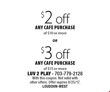 $3 off any cafe purchase of $15 or more OR $2 off any cafe purchase of $10 or more. With this coupon. Not valid with other offers. Offer expires 8/25/17. LOUDOUN-WEST