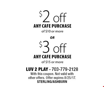 $3 off any cafe purchase of $15 or more OR $2 off any cafe purchase of $10 or more. With this coupon. Not valid with other offers. Offer expires 8/25/17. STERLING/ASHBURN