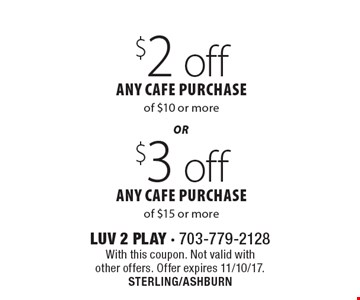 $3 off any cafe purchase of $15 or more. $2 off any cafe purchase of $10 or more. With this coupon. Not valid with other offers. Offer expires 11/10/17. STERLING/ASHBURN