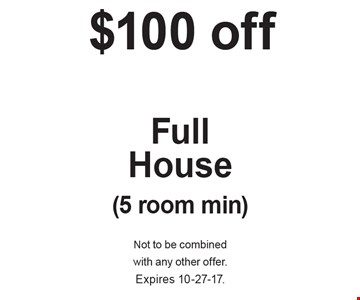 $100 off Full House (5 room min). Not to be combined with any other offer. Expires 10-27-17.