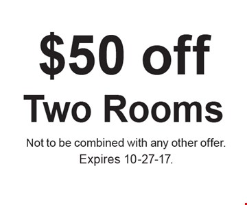 $50 off Two Rooms. Not to be combined with any other offer. Expires 10-27-17.