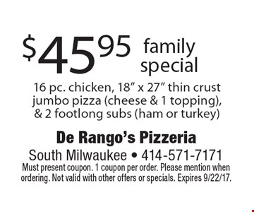 $45.95 family special. 16 pc. chicken, 18
