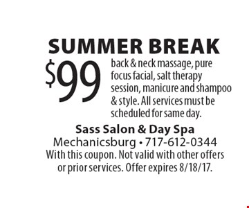 Summer Break. $99 back & neck massage, pure focus facial, salt therapy session, manicure and shampoo & style. All services must be scheduled for same day. With this coupon. Not valid with other offers or prior services. Offer expires 8/18/17.