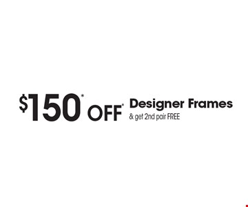 $150* off* Designer Frames & get 2nd pair FREE. *Valid only at Sterling Optical of Massapequa. See store for details. Not valid with other offers, sales, vision plans or packages. Some Rx restrictions apply. Select frames with clear plastic single vision lenses. Must present offer prior to purchase. Exp. 12-8-17