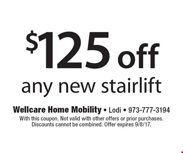 $125 off any new stairlift. With this coupon. Not valid with other offers or prior purchases. Discounts cannot be combined. Offer expires 9/8/17.