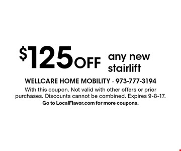 $125 Off any new stairlift. With this coupon. Not valid with other offers or prior purchases. Discounts cannot be combined. Expires 9-8-17. Go to LocalFlavor.com for more coupons.