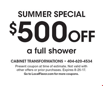 $500 Off a full shower. Present coupon at time of estimate. Not valid with other offers or prior purchases. Expires 8-25-17. Go to LocalFlavor.com for more coupons.