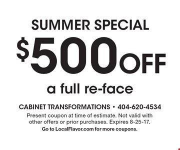 $500 Off a full re-face. Present coupon at time of estimate. Not valid with other offers or prior purchases. Expires 8-25-17. Go to LocalFlavor.com for more coupons.