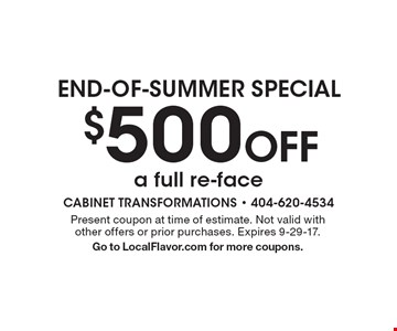 $500 Off a full re-face. Present coupon at time of estimate. Not valid with other offers or prior purchases. Expires 9-29-17. Go to LocalFlavor.com for more coupons.