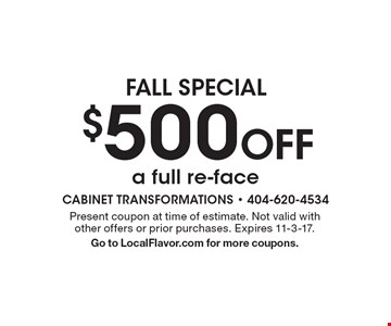 $500 off a full re-face. Present coupon at time of estimate. Not valid with other offers or prior purchases. Expires 11-3-17.Go to LocalFlavor.com for more coupons.