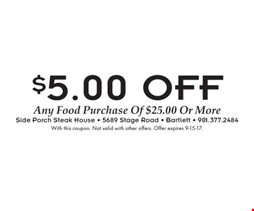 $5.00 OFF Any Food Purchase Of $25.00 Or More. With this coupon. Not valid with other offers. Offer expires 9-15-17.