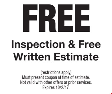 Free Inspection & Free Written Estimate. (restrictions apply) Must present coupon at time of estimate. Not valid with other offers or prior services. Expires 10/2/17.