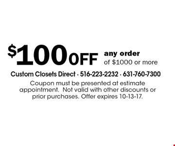 $100 OFF any order of $1000 or more. Coupon must be presented at estimate appointment.Not valid with other discounts or prior purchases. Offer expires 10-13-17.