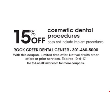 15% Off cosmetic dental procedures. Does not include implant procedures. With this coupon. Limited time offer. Not valid with other offers or prior services. Expires 10-6-17. Go to LocalFlavor.com for more coupons.
