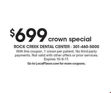 $699 crown special. With this coupon. 1 crown per patient. No third party payments. Not valid with other offers or prior services. Expires 10-6-17. Go to LocalFlavor.com for more coupons.