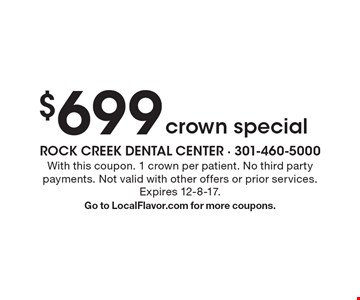 $699 crown special. With this coupon. 1 crown per patient. No third party payments. Not valid with other offers or prior services. Expires 12-8-17.Go to LocalFlavor.com for more coupons.