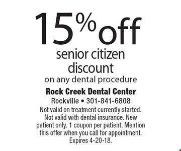 15% off senior citizendiscount on any dental procedure. Not valid on treatment currently started. Not valid with dental insurance. New patient only. 1 coupon per patient. Mention this offer when you call for appointment. Expires 4-20-18.