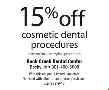 15% off cosmetic dental procedures. Does not include implant procedures. With this coupon. Limited time offer. Not valid with other offers or prior purchases. Expires 2-9-18.