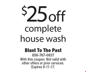$25 off complete house wash. With this coupon. Not valid with other offers or prior services. Expires 8-11-17.