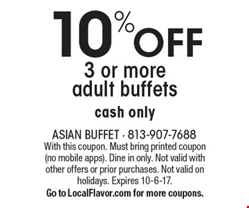 10%off 3 or more adult buffets, cash only. With this coupon. Must bring printed coupon (no mobile apps). Dine in only. Not valid with other offers or prior purchases. Not valid on holidays. Expires 10-6-17. Go to LocalFlavor.com for more coupons.