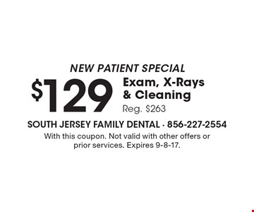 New Patient Special $129 Exam, X-Rays & Cleaning Reg. $263. With this coupon. Not valid with other offers or prior services. Expires 9-8-17.