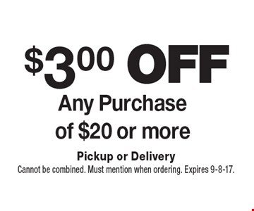 $3.00 off Any Purchase of $20 or more. Pickup or DeliveryCannot be combined. Must mention when ordering. Expires 9-8-17.