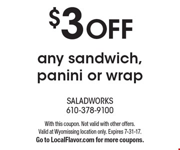 $3 OFF any sandwich, panini or wrap . With this coupon. Not valid with other offers.Valid at Wyomissing location only. Expires 7-31-17.Go to LocalFlavor.com for more coupons.