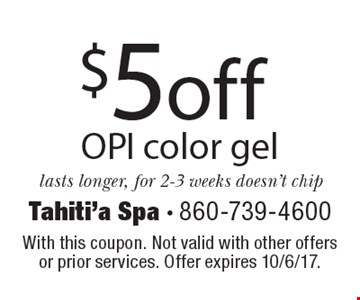 $5 off OPI color gel lasts longer, for 2-3 weeks doesn't chip. With this coupon. Not valid with other offers or prior services. Offer expires 10/6/17.