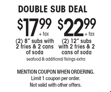 DOUBLE SUB DEAL $22.99 + tax (2) 12
