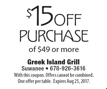 $15 off purchase of $49 or more. With this coupon. Offers cannot be combined. One offer per table. Expires Aug 25, 2017.